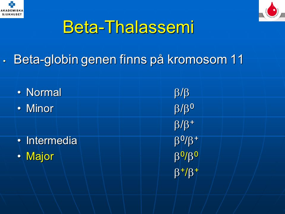 Beta-Thalassemi Beta-globin genen finns på kromosom 11 Normal /