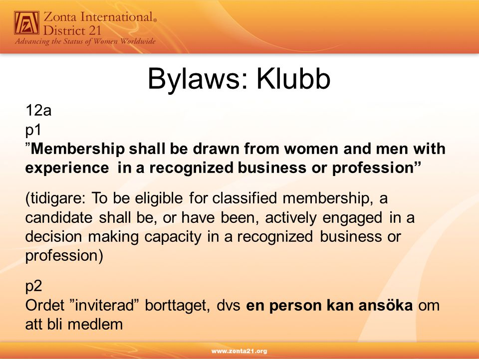 Bylaws: Klubb 12a. p1. Membership shall be drawn from women and men with experience in a recognized business or profession