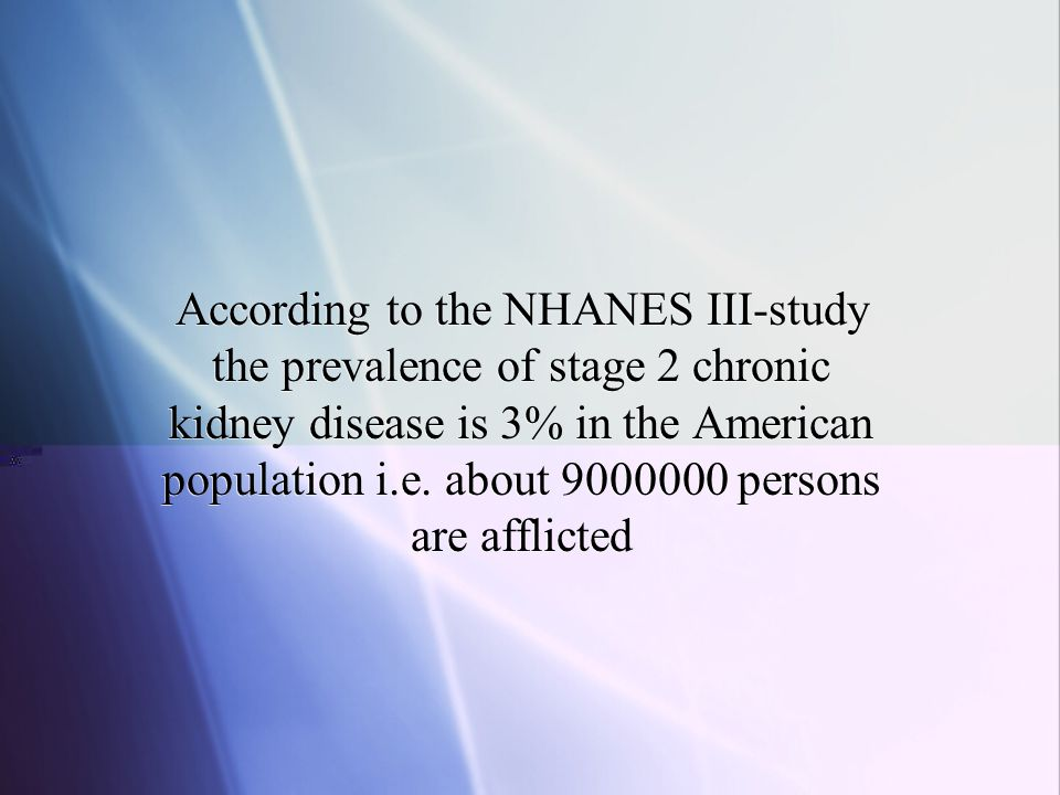 According to the NHANES III-study the prevalence of stage 2 chronic kidney disease is 3% in the American population i.e.