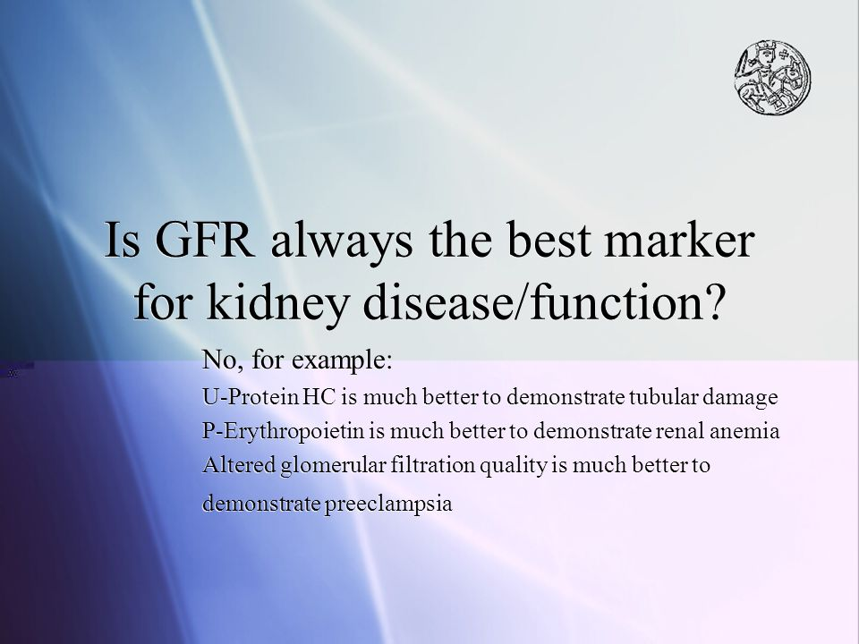 Is GFR always the best marker for kidney disease/function