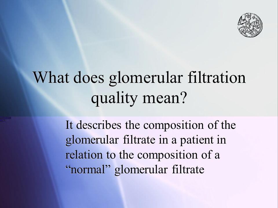 What does glomerular filtration quality mean