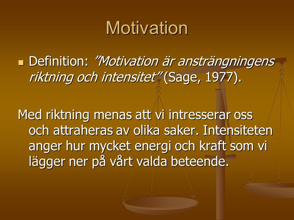 Motivation Definition: Motivation är ansträngningens riktning och intensitet (Sage, 1977).